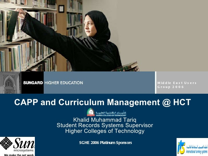 CAPP and Curriculum Management @ HCT Middle East Users Group 2006 SGHE 2006 Platinum Sponsors Khalid Muhammad Tariq Studen...