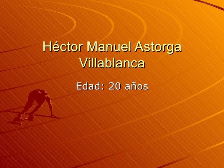 Héctor Manuel Astorga Villablanca Edad: 20 años
