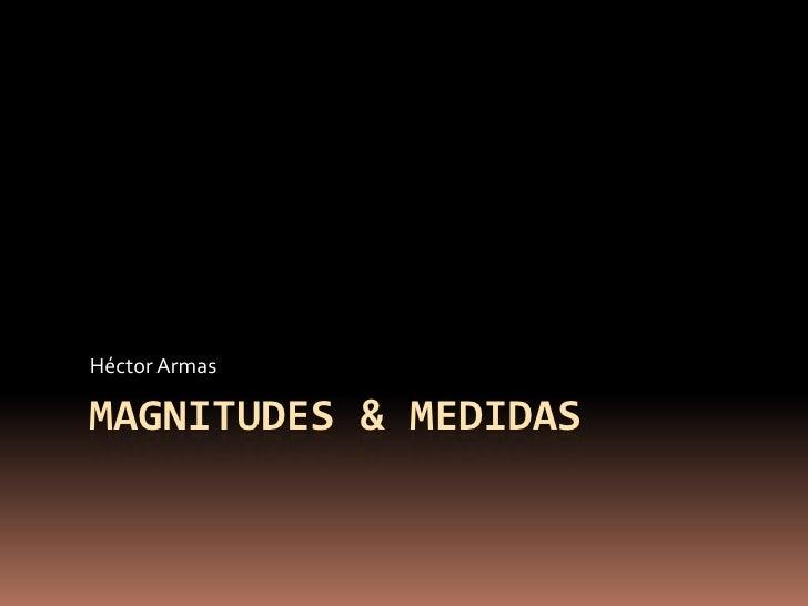 Héctor ArmasMAGNITUDES & MEDIDAS