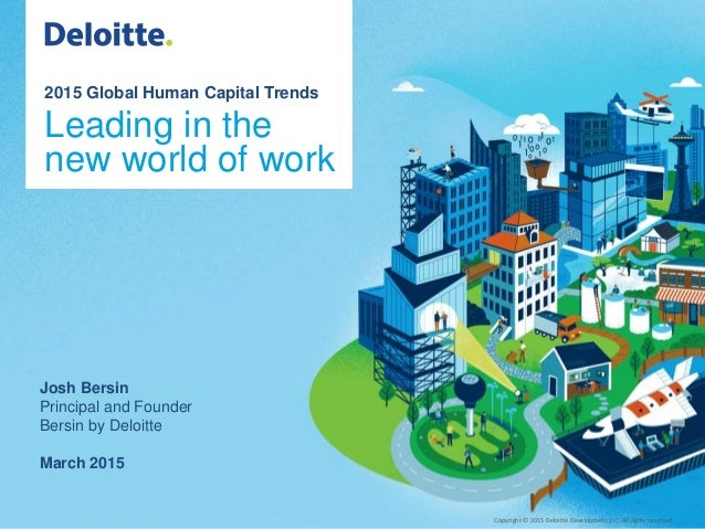Copyright © 2015 Deloitte Development LLC. All rights reserved.1 Global Human Capital Trends 2015 Copyright © 2015 Deloitt...