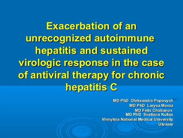 Exacerbation of an unrecognized autoimmune    hepatitis and sustainedvirologic response in the caseof antiviral therapy fo...