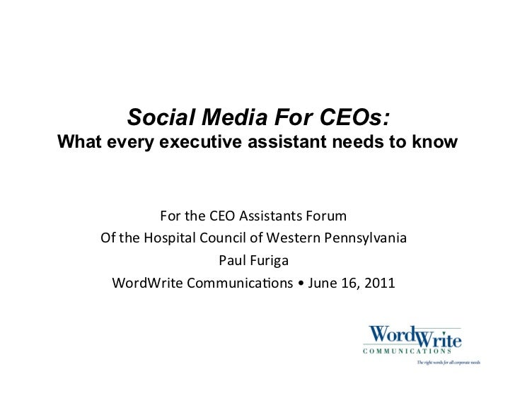 Social Media For CEOs:What every executive assistant needs to know                   For	  the	  CEO	  Assistants	  Forum	...