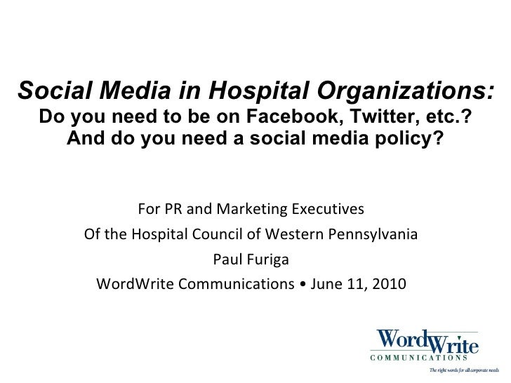 Social Media in Hospital Organizations: Do you need to be on Facebook, Twitter, etc.? And do you need a social media polic...