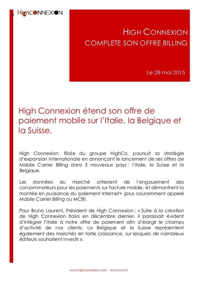 B HIGH CONNEXION COMPLETE SON OFFRE BILLING Le 28 mai 2015 High Connexion, filiale du groupe HighCo, poursuit sa stratégie...