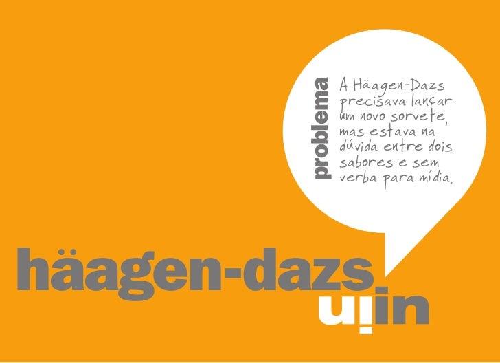 Lançar um        novo sabor de Häagen-Dazs                    A           problema        Häagen Dazs precisava lançar    ...