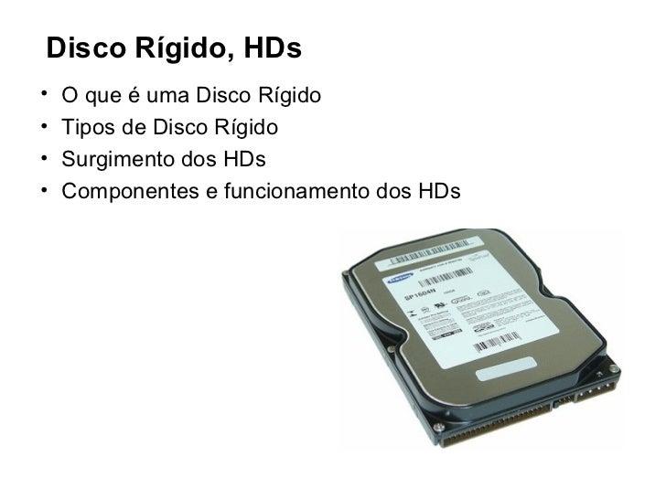 Disco Rígido, HDs•   O que é uma Disco Rígido•   Tipos de Disco Rígido•   Surgimento dos HDs•   Componentes e funcionament...
