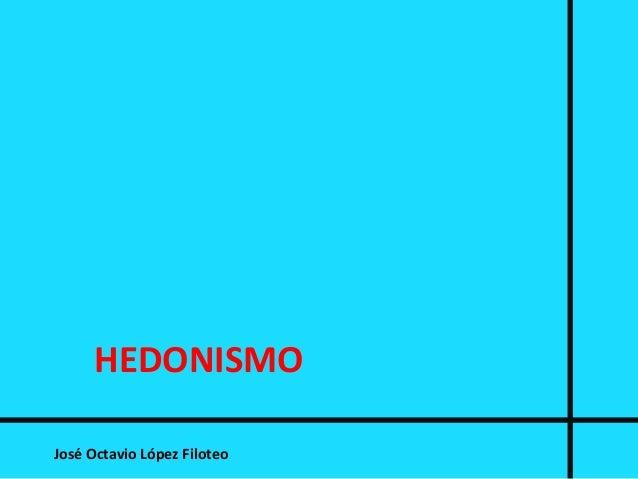 HEDONISMO José Octavio López Filoteo