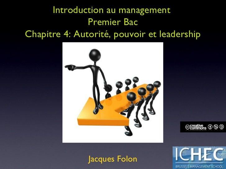 Introduction au management  Premier Bac Chapitre 4: Autorité, pouvoir et leadership Jacques Folon