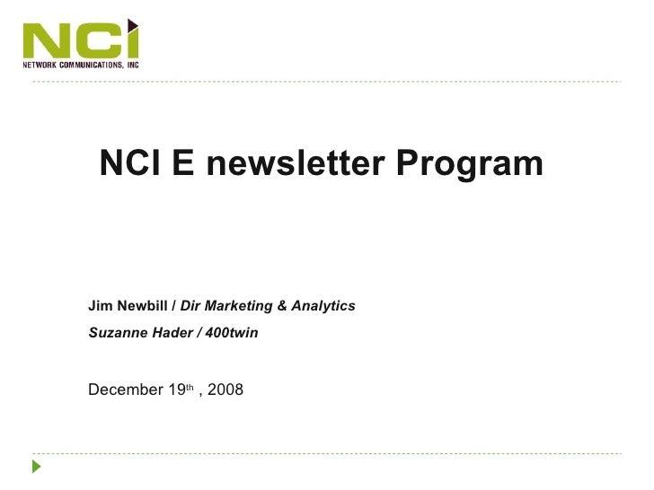 NCI E newsletter Program Jim Newbill /  Dir Marketing & Analytics Suzanne Hader / 400twin December 19 th  , 2008