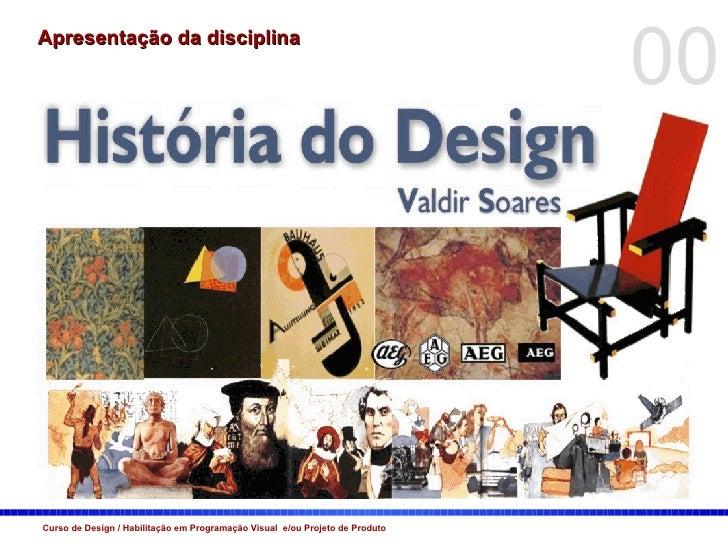 Apresentação da disciplina Curso de Design / Habilitação em Programação Visual  e/ou Projeto de Produto 00