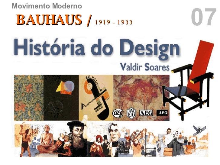 07 Movimento Moderno BAUHAUS /  1919 - 1933