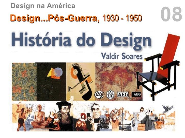 08 Design na América Design...Pós-Guerra,  1930 - 1950