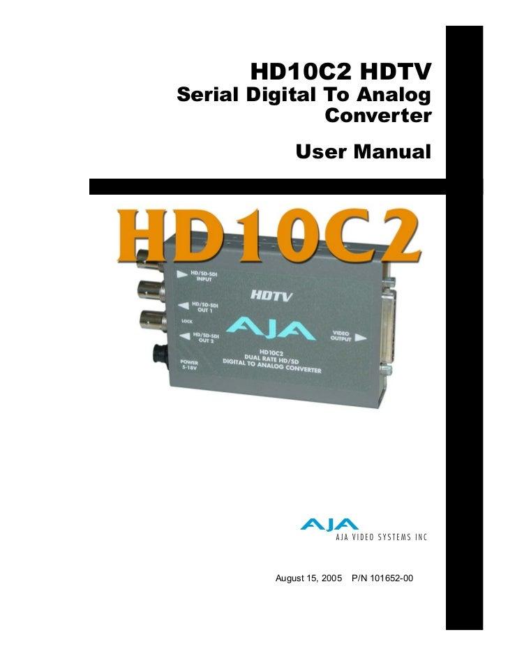 HD10C2 HDTVSerial Digital To Analog               Converter             User Manual         August 15, 2005   P/N 101652-00