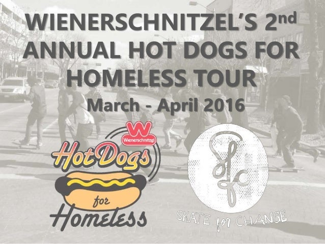 WIENERSCHNITZEL'S 2nd ANNUAL HOT DOGS FOR HOMELESS TOUR March - April 2016