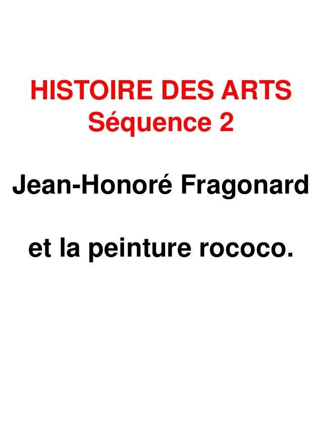 HISTOIRE DES ARTS Séquence 2 Jean-Honoré Fragonard  et la peinture rococo.