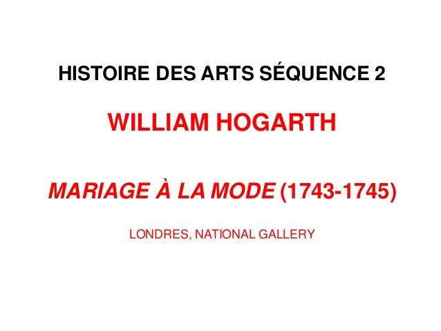 HISTOIRE DES ARTS SÉQUENCE 2 WILLIAM HOGARTH MARIAGE À LA MODE (1743-1745) LONDRES, NATIONAL GALLERY