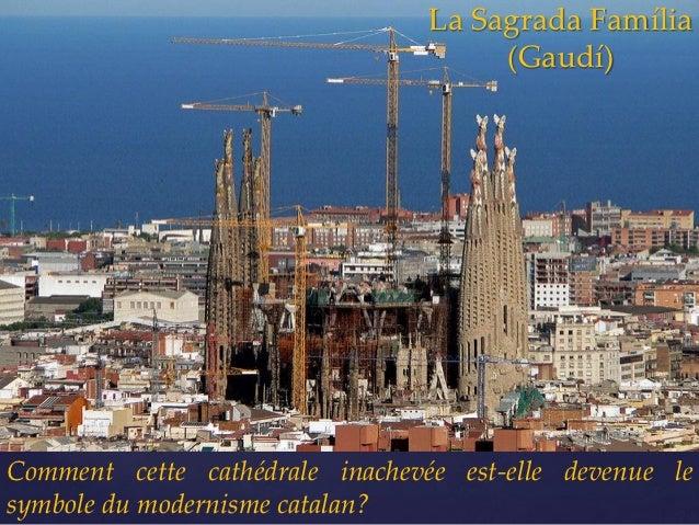 La Sagrada Família                                      (Gaudí)Comment cette cathédrale inachevée est-elle devenue lesymbo...