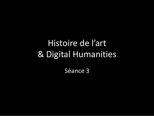 Histoire de l'art & Digital Humanities Séance 3