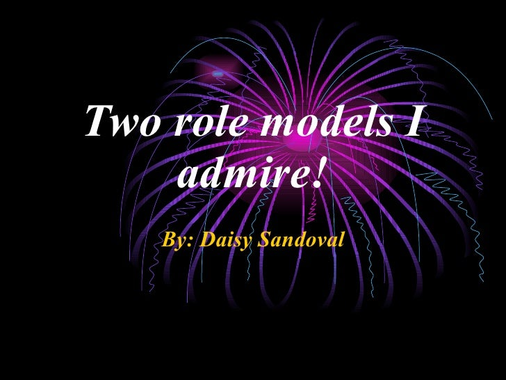 By: Daisy Sandoval Two role models I admire!