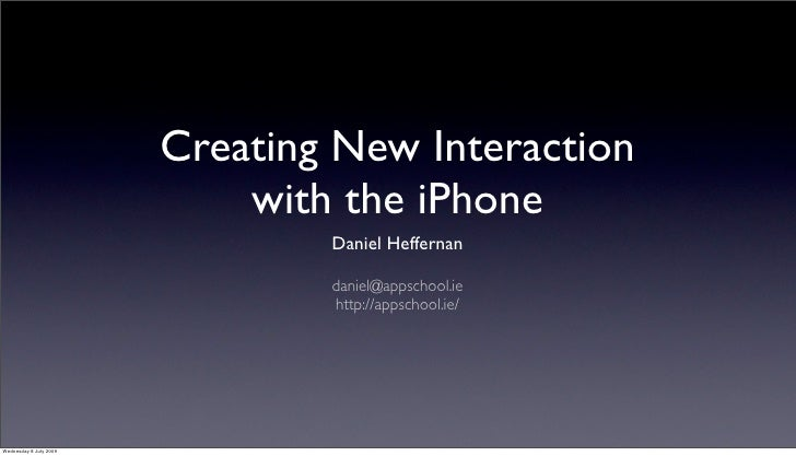 Creating New Interaction                             with the iPhone                                 Daniel Heffernan     ...