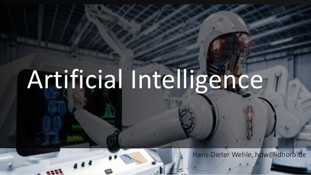Artificial Intelligence Hans-Dieter Wehle, hdw@idhorb.de