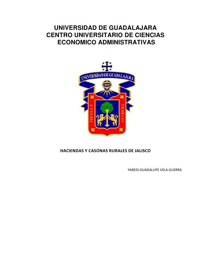 UNIVERSIDAD DE GUADALAJARACENTRO UNIVERSITARIO DE CIENCIAS   ECONOMICO ADMINISTRATIVAS   HACIENDAS Y CASONAS RURALES DE JA...