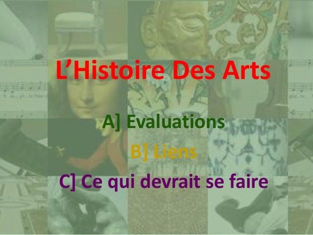 A] Evaluations B] Liens C] Ce qui devrait se faire L'Histoire Des Arts