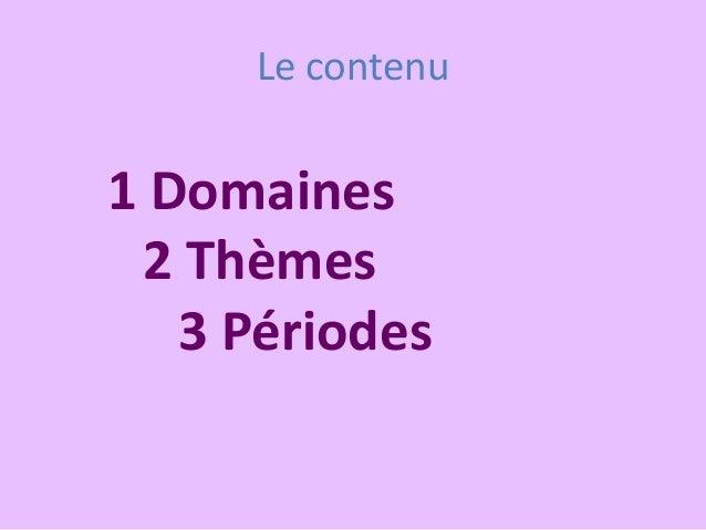 Le contenu 1 Domaines 2 Thèmes 3 Périodes