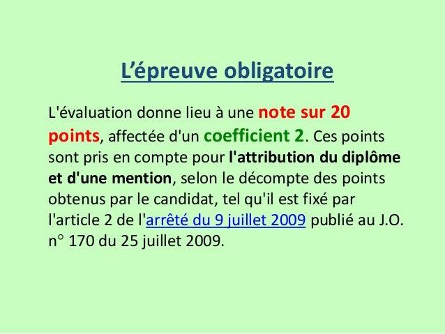 L'évaluation donne lieu à une note sur 20 points, affectée d'un coefficient 2. Ces points sont pris en compte pour l'attri...
