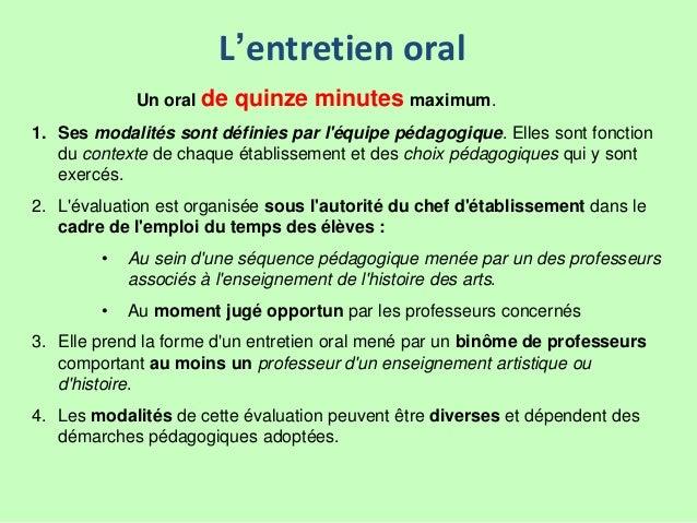Un oral de quinze minutes maximum. 1. Ses modalités sont définies par l'équipe pédagogique. Elles sont fonction du context...