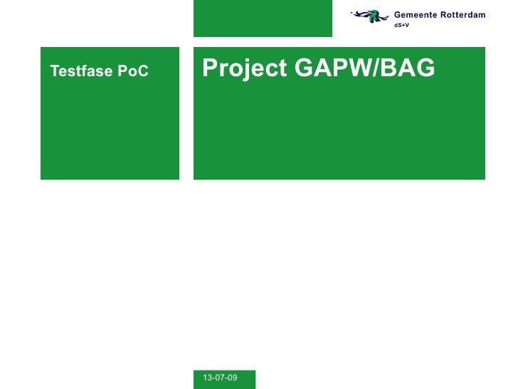 Testfase PoC   Project GAPW/BAG                    13-07-09