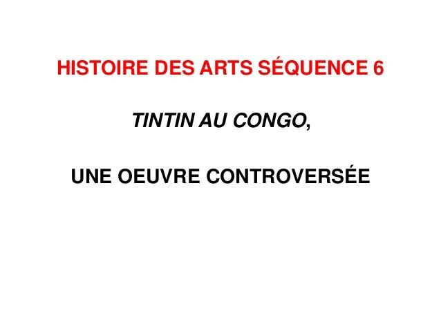 HISTOIRE DES ARTS SÉQUENCE 6 TINTIN AU CONGO, UNE OEUVRE CONTROVERSÉE