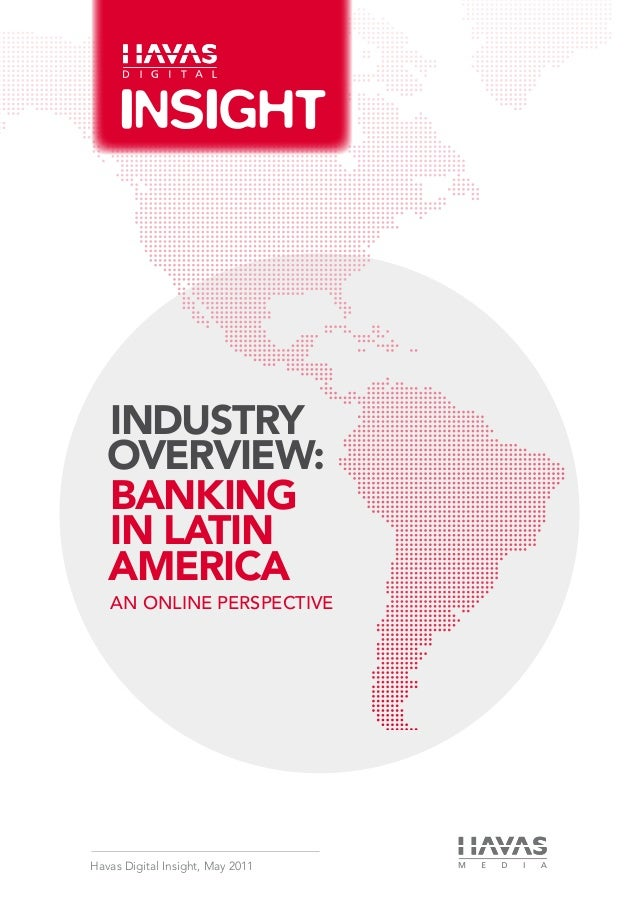 INDUSTRY   OVERVIEW:   BANKING   IN LATIN   AMERICA   an Online PerspectiveHavas Digital Insight, May 2011