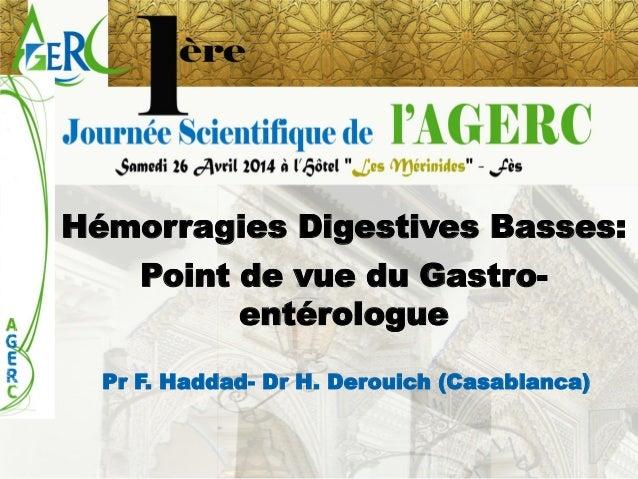 Hémorragies Digestives Basses:  Point de vue du Gastro- entérologue  Pr F. Haddad-Dr H. Derouich (Casablanca)