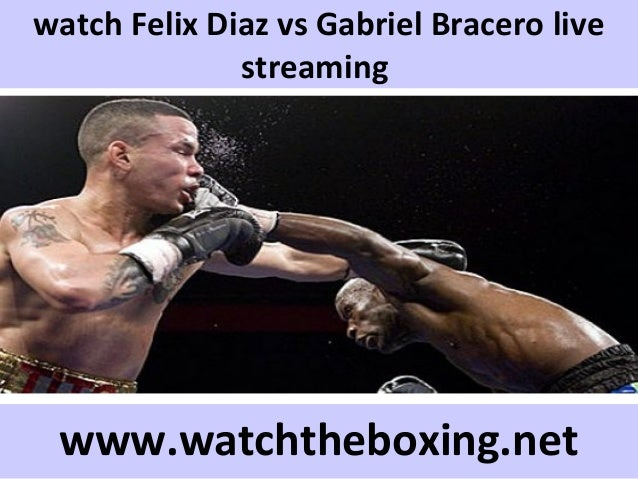 watch Felix Diaz vs Gabriel Bracero live streaming www.watchtheboxing.net