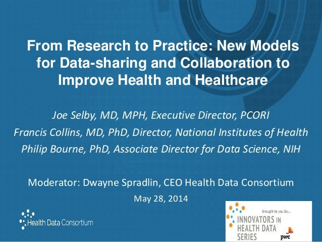 From Research to Practice: New Models for Data-sharing and Collaboration to Improve Health and Healthcare Joe Selby, MD, M...
