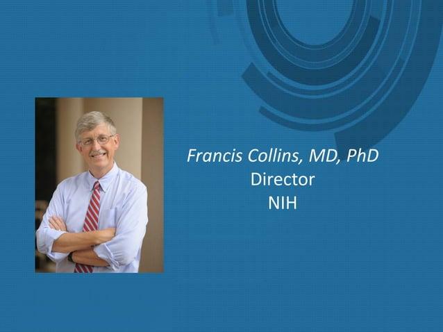 Francis Collins, MD, PhD Director NIH