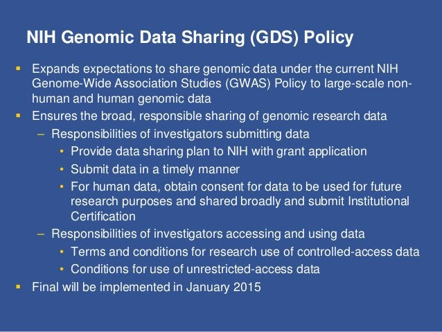 NIH Genomic Data Sharing (GDS) Policy  Expands expectations to share genomic data under the current NIH Genome-Wide Assoc...