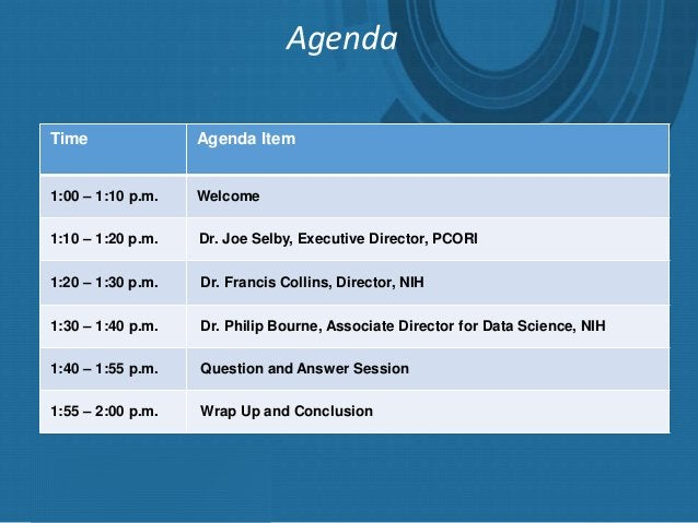 Agenda Time Agenda Item 1:00 – 1:10 p.m. Welcome 1:10 – 1:20 p.m. Dr. Joe Selby, Executive Director, PCORI 1:20 – 1:30 p.m...