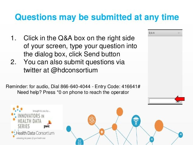 4 1. Click in the Q&A box on the right side of your screen, type your question into the dialog box, click Send button 2. Y...