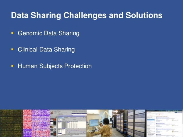 Data Sharing Challenges and Solutions  Genomic Data Sharing  Clinical Data Sharing  Human Subjects Protection