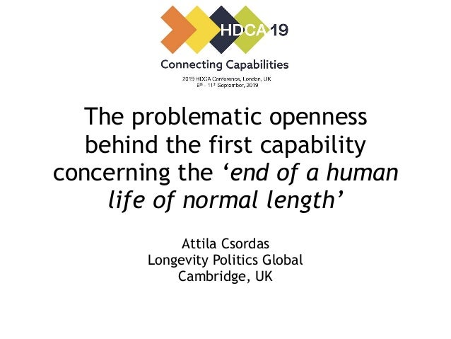 The problematic openness behind the first capability concerning the 'end of a human life of normal length' Attila Csordas ...