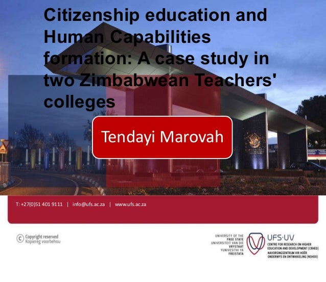 Citizenship education and  Human Capabilities  formation: A case study in  two Zimbabwean Teachers'  colleges  Tendayi Mar...