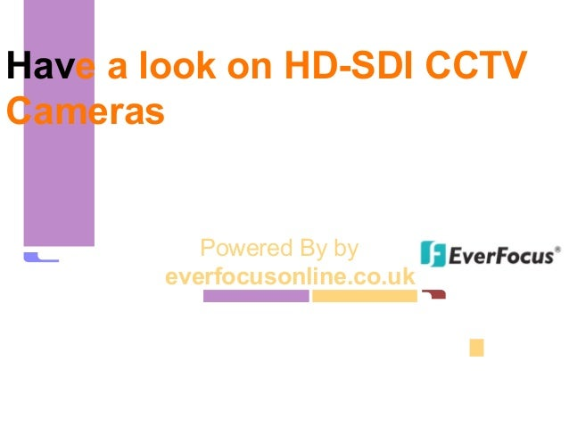 Have a look on HD-SDI CCTV Cameras Powered By by everfocusonline.co.uk