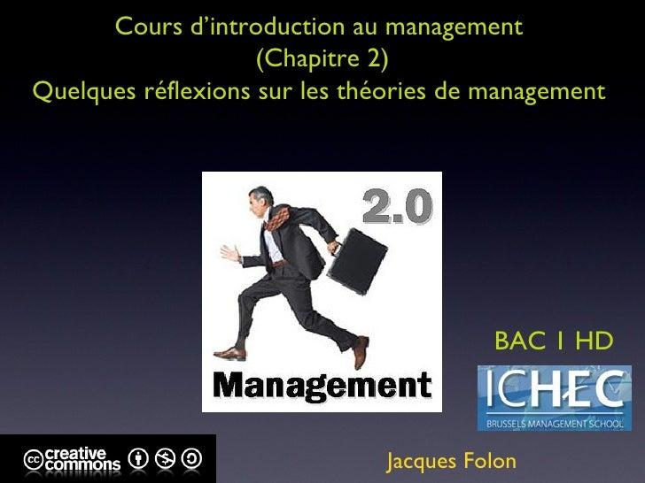 Cours d'introduction au management  (Chapitre 2) Quelques réflexions sur les théories de management  Jacques Folon BAC 1 HD