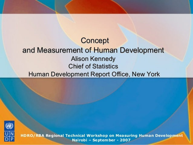 Concept and Measurement of Human Development Alison Kennedy Chief of Statistics Human Development Report Office, New York ...