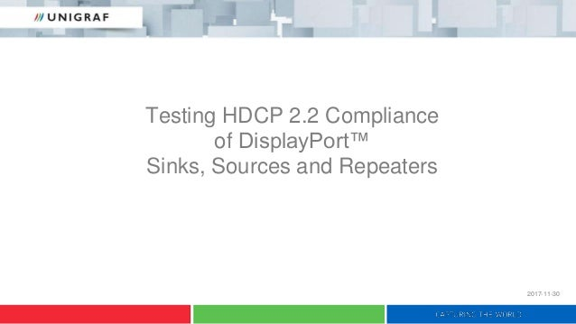 Testing HDCP 2.2 Compliance of DisplayPort™ Sinks, Sources and Repeaters 2017-11-30