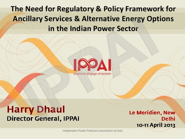 The Need for Regulatory & Policy Framework for Ancillary Services & Alternative Energy Options            in the Indian Po...