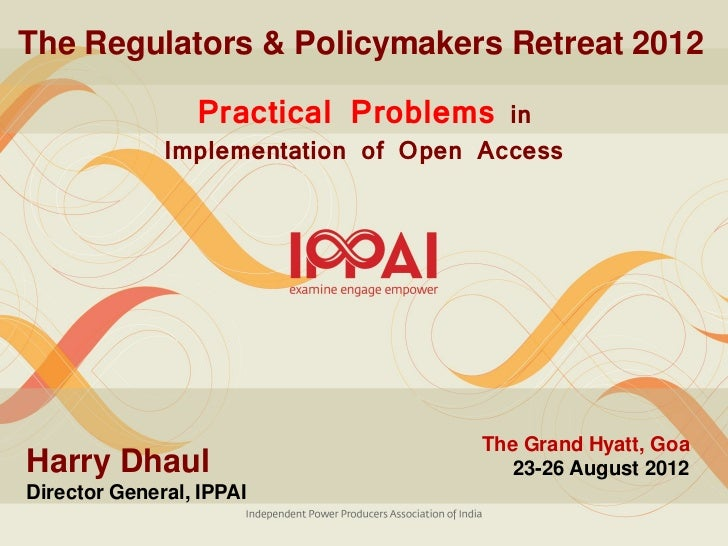 The Regulators & Policymakers Retreat 2012                 Practical Problems    in              Implementation of Open Ac...