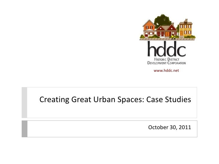 www.hddc.netCreating Great Urban Spaces: Case Studies                             October 30, 2011
